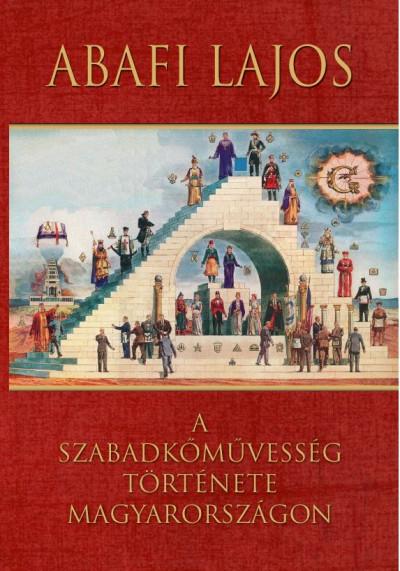 Abafi Lajos - A szabadkőművesség története Magyarországon