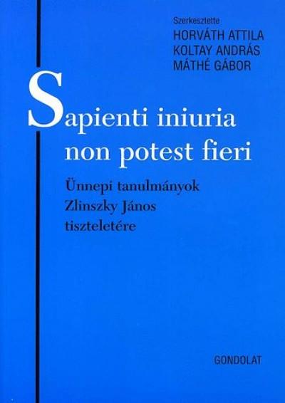 Horváth Attila  (Szerk.) - Koltay András  (Szerk.) - Máthé Gábor  (Szerk.) - Sapienti iniuria non potest fieri