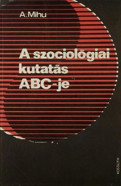 Achim Mihu - A szociológiai kutatás ABC-je