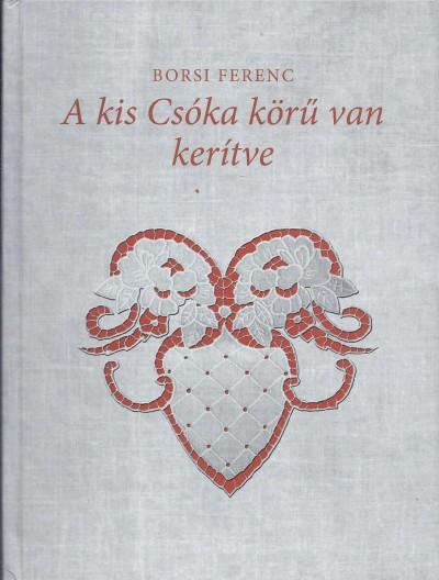 Borsi Ferenc - A kis Csóka körű van kerítve - 2 CD melléklet