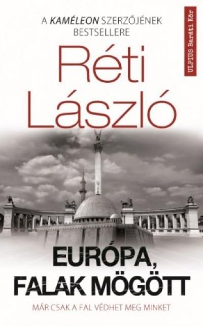 Réti László - Európa, falak mögött - Már csak a fal védhet meg minket