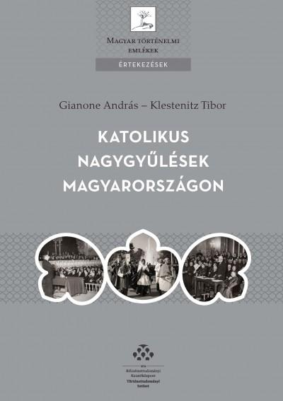 Gianone András - Klestenitz Tibor - Katolikus nagygyűlések Magyarországon