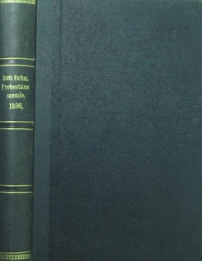Dr. Szőts Farkas  (Szerk.) - Protestáns Szemle 1896