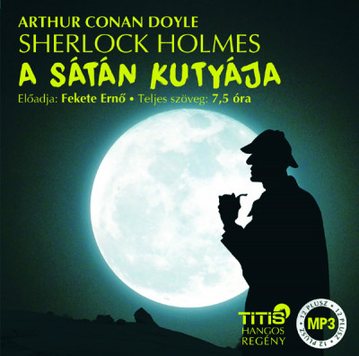 Sir Arthur Conan Doyle - Fekete Ernő - Sherlock Holmes - A sátán kutyája - Hangoskönyv