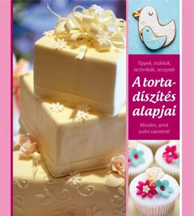 Lőrincz Tímea  (Szerk.) - A tortadíszítés alapjai