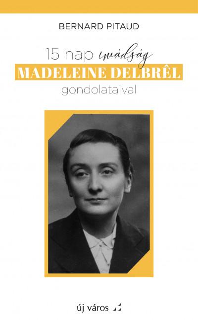 Bernard Pitaud - 15 nap imádság Madeleine Delbrél gondolataival