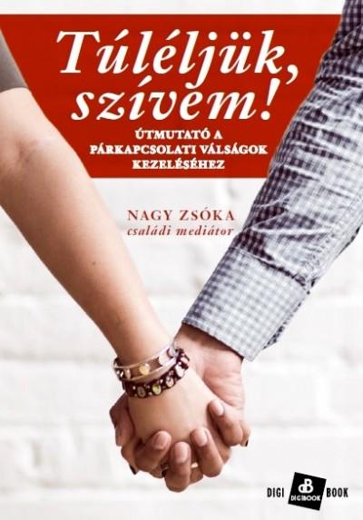 Nagy Zsóka - Dr. Bujtor László  (Szerk.) - Túléljük, szívem!