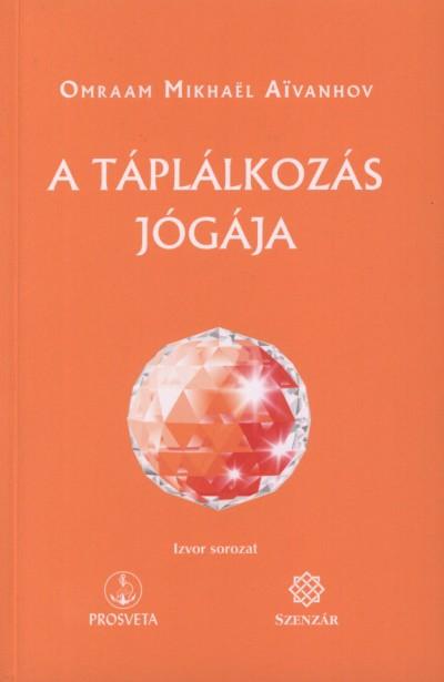 Mikhael Omraam Aivanhov - A táplálkozás jógája