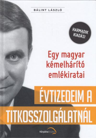 Bálint László - Évtizedeim a titkosszolgálatnál