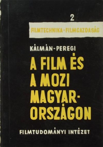 Kálmán Róbert - Peregi Gyula - A film és a mozi Magyarországon