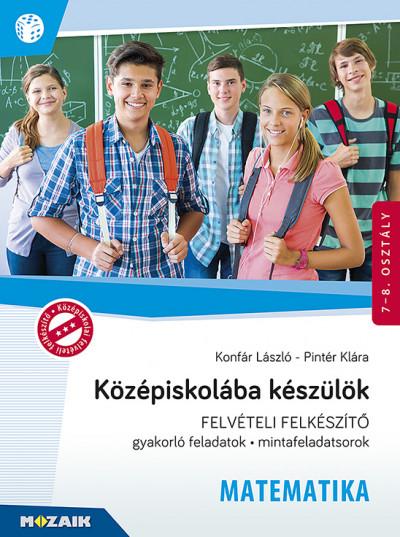 Konfár László - Pintér Klára - Középiskolába készülök - Felvételi felkészítő -  Matematika