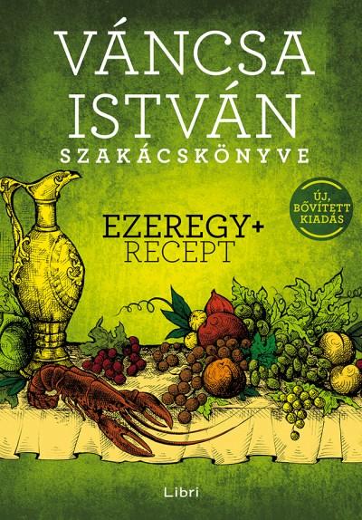 Váncsa István - Váncsa István szakácskönyve - Ezeregy+ recept