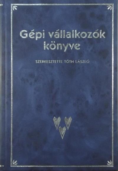 Dr. Tóth László - Gépi bérvállalkozók könyve