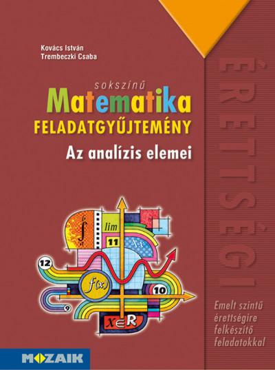 Kovács István - Trembeczki Csaba - Sokszínű matematika - Az analízis elemei - Feladatgyűjtemény