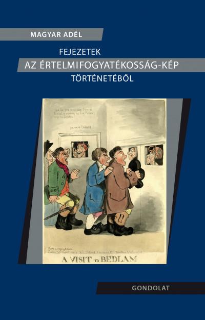 Magyar Adél - Fejezetek az értelmifogyatékosság-kép történetéből