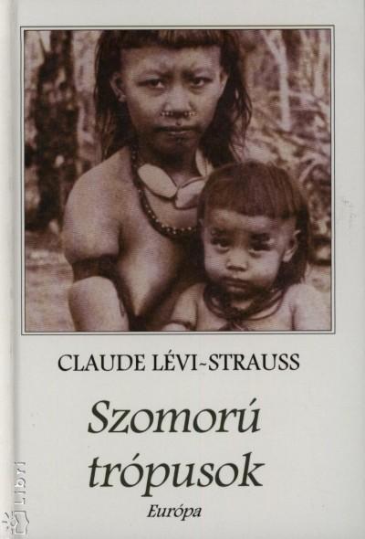 Claude Lévi-Strauss - Szomorú trópusok
