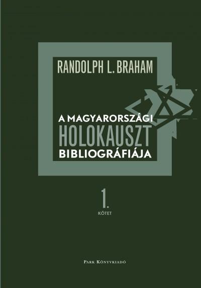 Randolph L. Braham  (Szerk.) - A magyarországi holokauszt bibliográfiája 1-2.