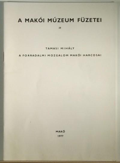 Tamasi Mihály - A forradalmi mozgalom makói harcosai
