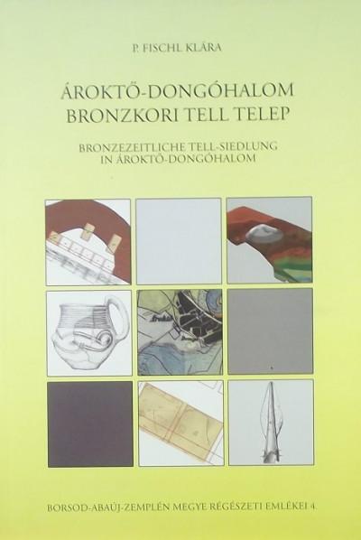 P. Fischl Klára - Ároktő-Dongóhalom bronzkori Tell telep