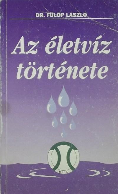 Fülöp László - Az életvíz története