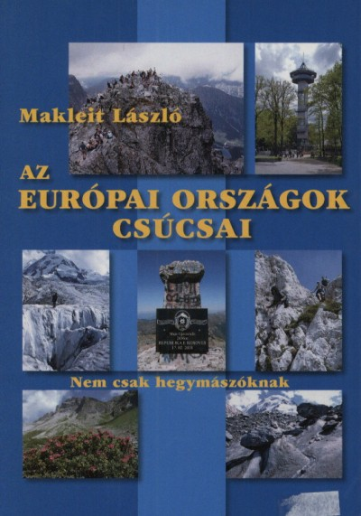 Makleit László - Az Európai Országok csúcsai - Nem csak hegymászóknak