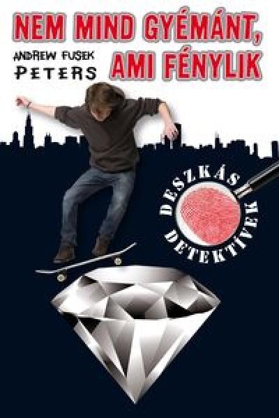 Andrew Fusek Peters - Nem mind gyémánt, ami fénylik