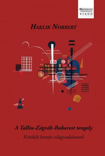 Haklik Norbert - A Tallin-Zágráb-Bukarest tengely