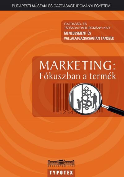Marsi Mónika  (Szerk.) - Marketing: Fókuszban a termék