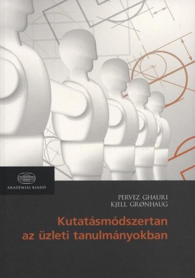 Pervez Ghauri - Kjell Gronhaug - Kutatásmódszertan az üzleti tanulmányokban