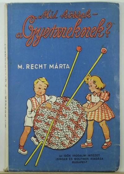 M. Recht Márta - Mit kössek a gyermeknek?