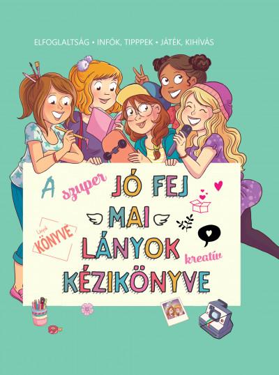 Aurore Meyer - A szuper jó fej mai lányok kreatív kézikönyve