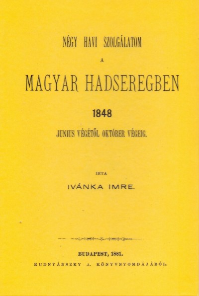 Ivánka Imre - Négy havi szolgálatom a magyar hadseregben 1848 június végétől okt. végéig