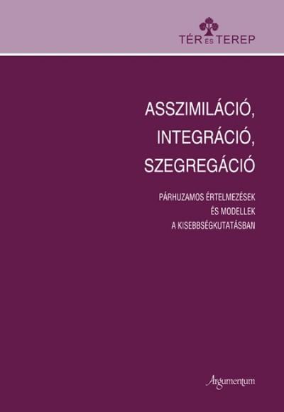 Bárdi Nándor  (Szerk.) - Tóth Ágnes  (Szerk.) - Asszimiláció, integráció, szegregáció