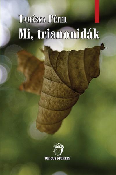 Tamáska Péter - Mi, trianonidák