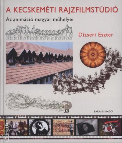 Dizseri Eszter - A kecskeméti rajzfilmstúdió