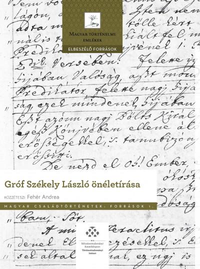 Fehér Andrea  (Összeáll.) - Gróf Székely László önéletírása