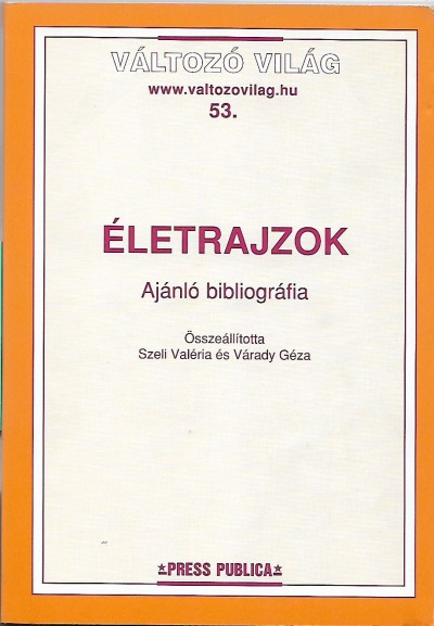 Szeli Valéria  (Összeáll.) - Várady Géza  (Összeáll.) - Életrajzok - Ajánló bibliográfia