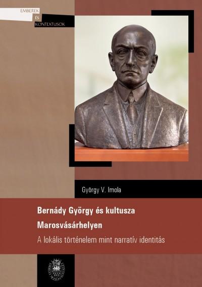 György V. Imola - Bernády György és kultusza Marosvásárhelyen