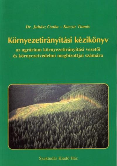 Juhász Csaba - Koczor Tamás - Környezetirányítási kézikönyv az agrárium környezetirányítási vezetői és környezetvédelmi megbízottjai számára