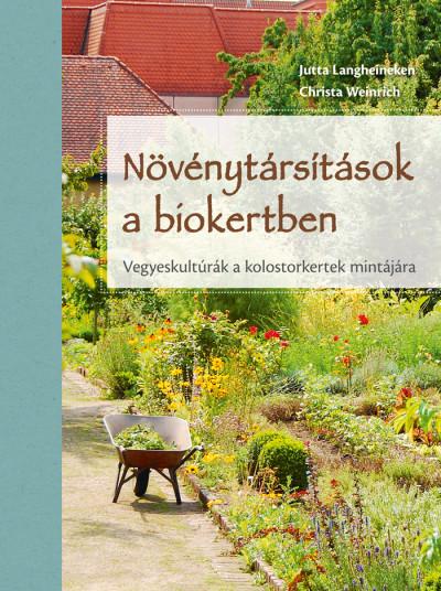 Jutta Langheineken - Christa Weinrich - Növénytársítások a biokertben