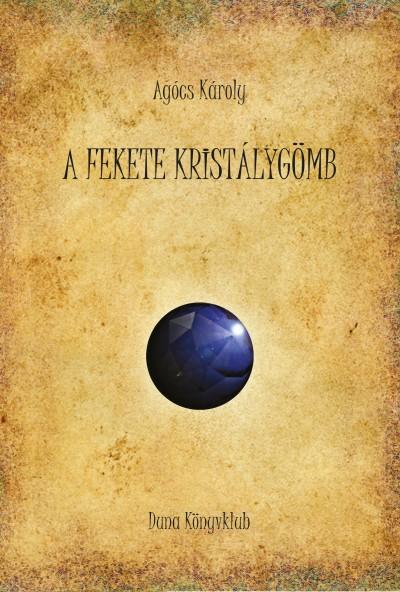Agócs Károly - A fekete kristálygömb