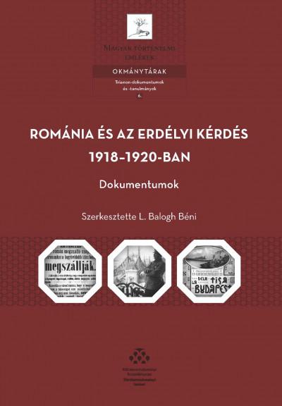 L. Balogh Béni  (Szerk.) - Románia és az erdélyi kérdés 1918-1920-ban