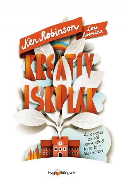 Lou Aronica - Ken Robinson - Kreatív iskolák