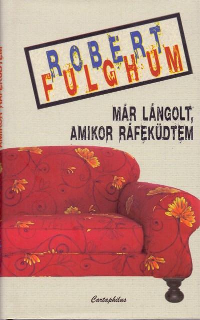Robert Fulghum - Már lángolt, amikor ráfeküdtem