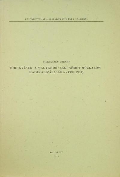 Tilkovszky Loránt - Törekvések a magyarországi német mozgalom radikalizálására (1932-1933)