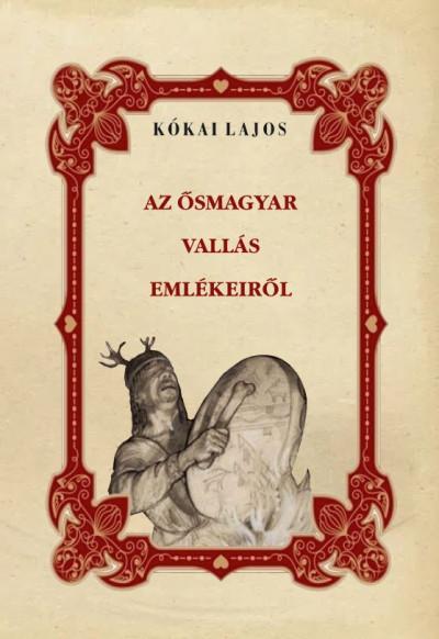 Kókai Lajos - Az ősmagyar vallás emlékeiről
