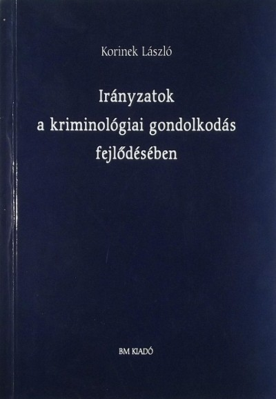 Korinek László - Irányzatok a kriminolgóiai gondolkodás fejlődésében