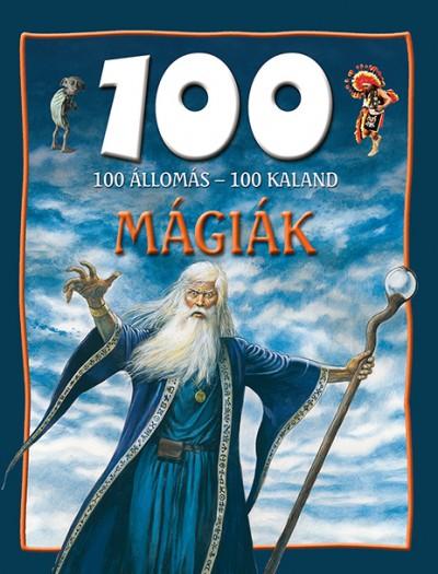 Hertelendy Csaba  (Szerk.) - 100 állomás - 100 kaland - Mágiák