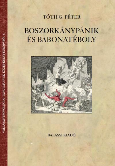 Tóth G. Péter - Boszorkánypánik és babonatéboly