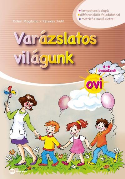 Dohar Magdolna - Kerekes Judit - Varázslatos világunk ovi 4-6 éveseknek